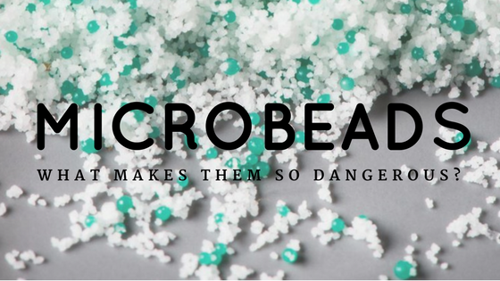 Microbeads - what makes them dangerous